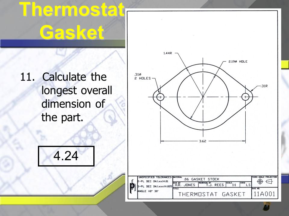 11. Calculate the longest overall dimension of the part. 4.24 Thermostat Gasket