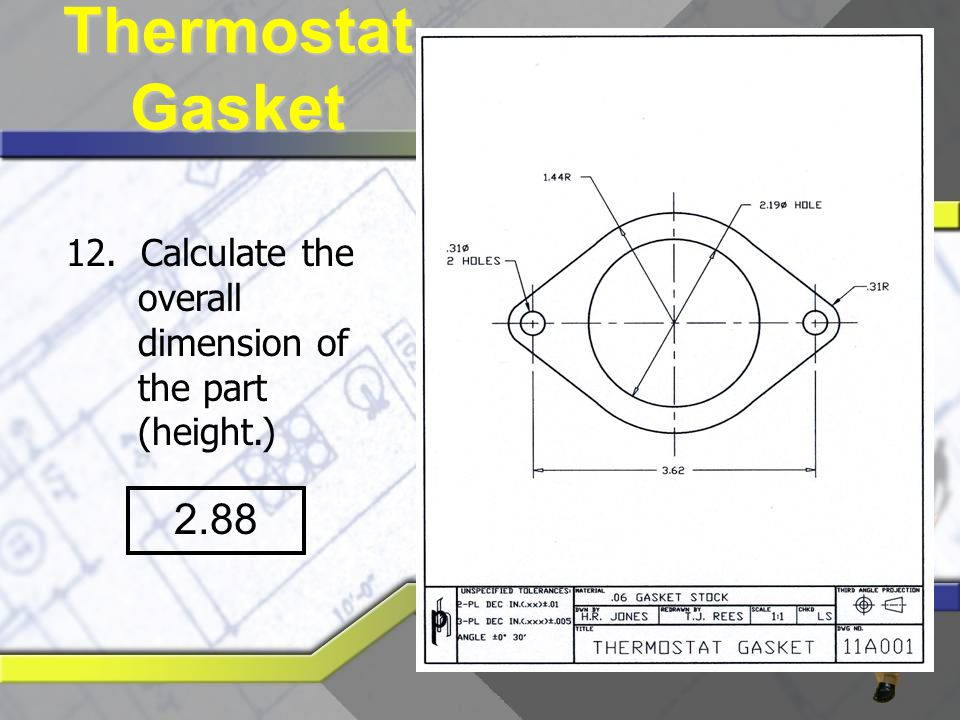 12. Calculate the overall dimension of the part (height.) 2.88 Thermostat Gasket