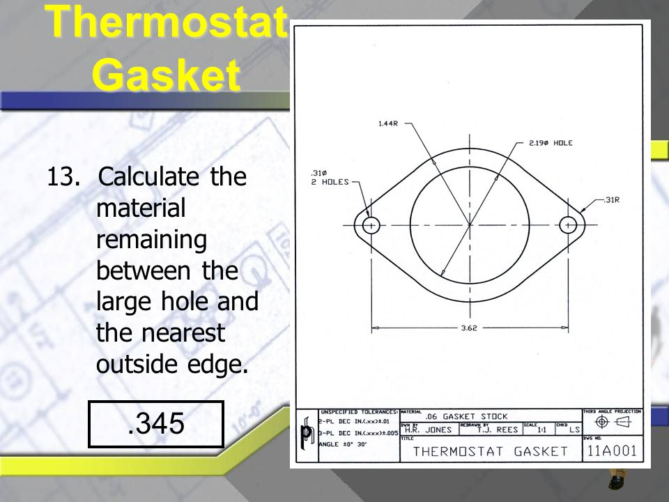 13. Calculate the material remaining between the large hole and the nearest outside edge..345 Thermostat Gasket