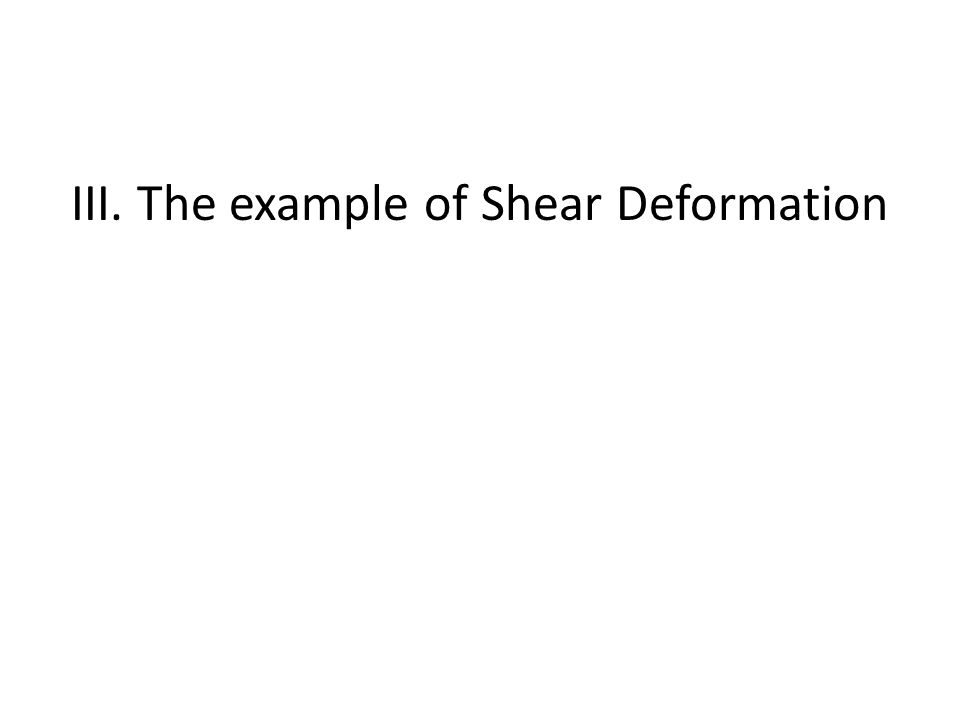 III. The example of Shear Deformation