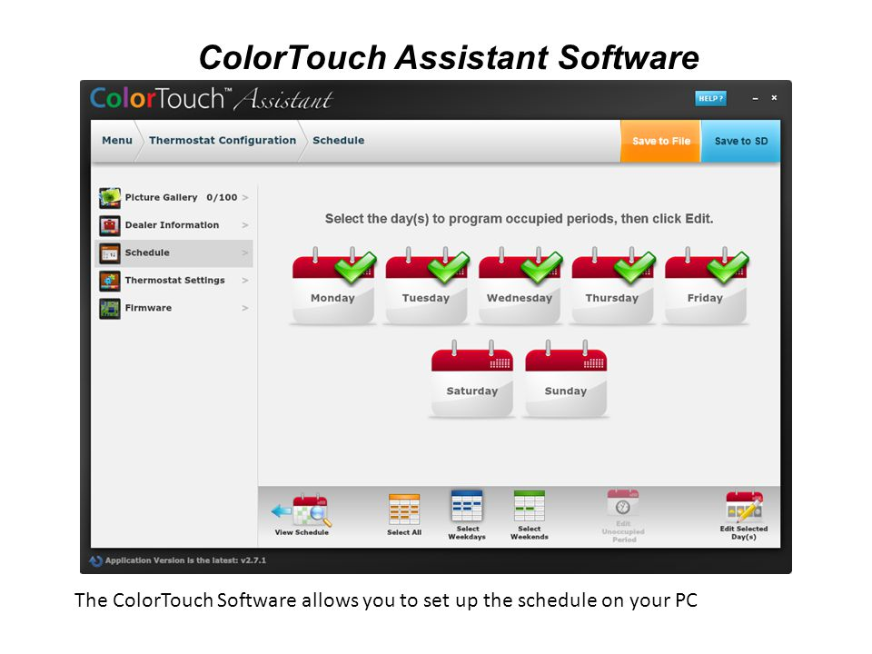 ColorTouch Assistant Software The ColorTouch Software allows you to set up the schedule on your PC