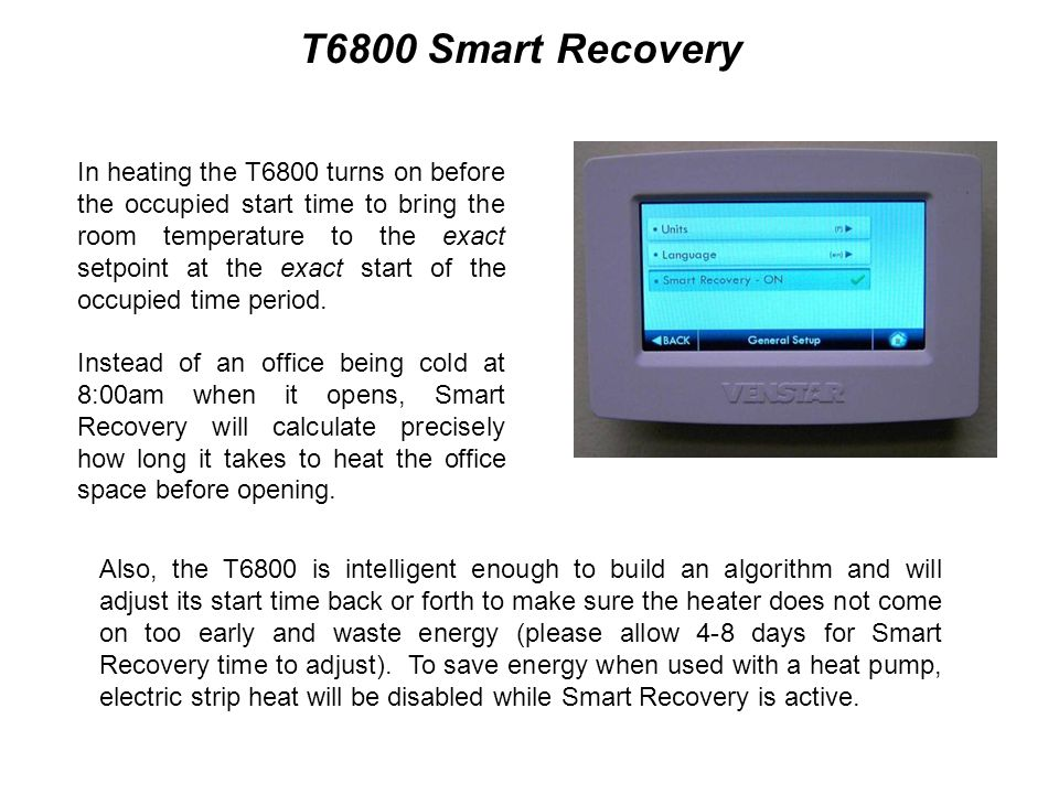 In heating the T6800 turns on before the occupied start time to bring the room temperature to the exact setpoint at the exact start of the occupied time period.