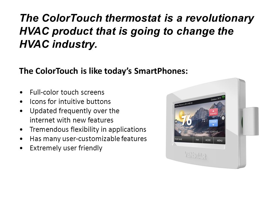 The ColorTouch thermostat is a revolutionary HVAC product that is going to change the HVAC industry.
