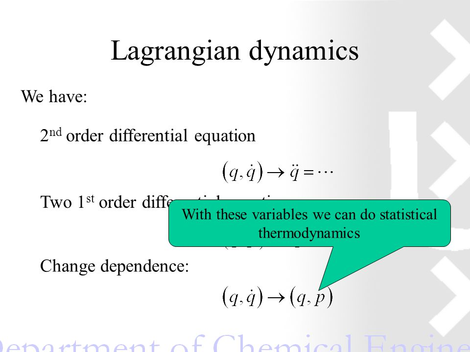 Lagrangian dynamics We have: 2 nd order differential equation Two 1 st order differential equations Change dependence: With these variables we can do