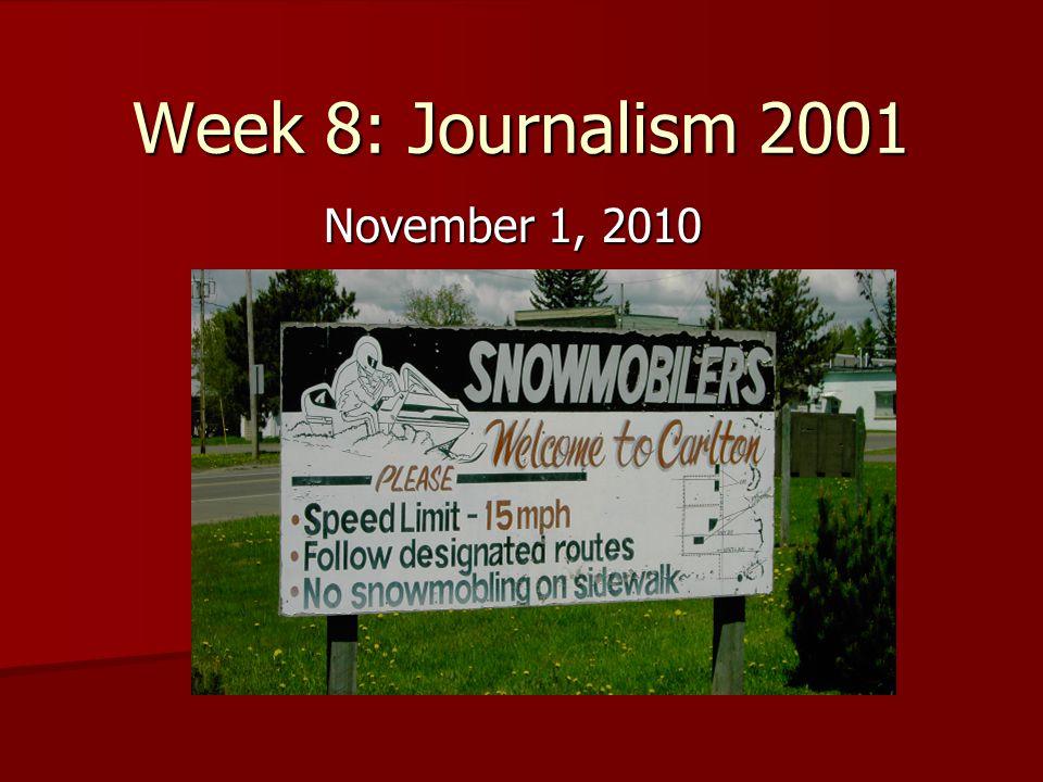 Week 8: Journalism 2001 November 1, 2010