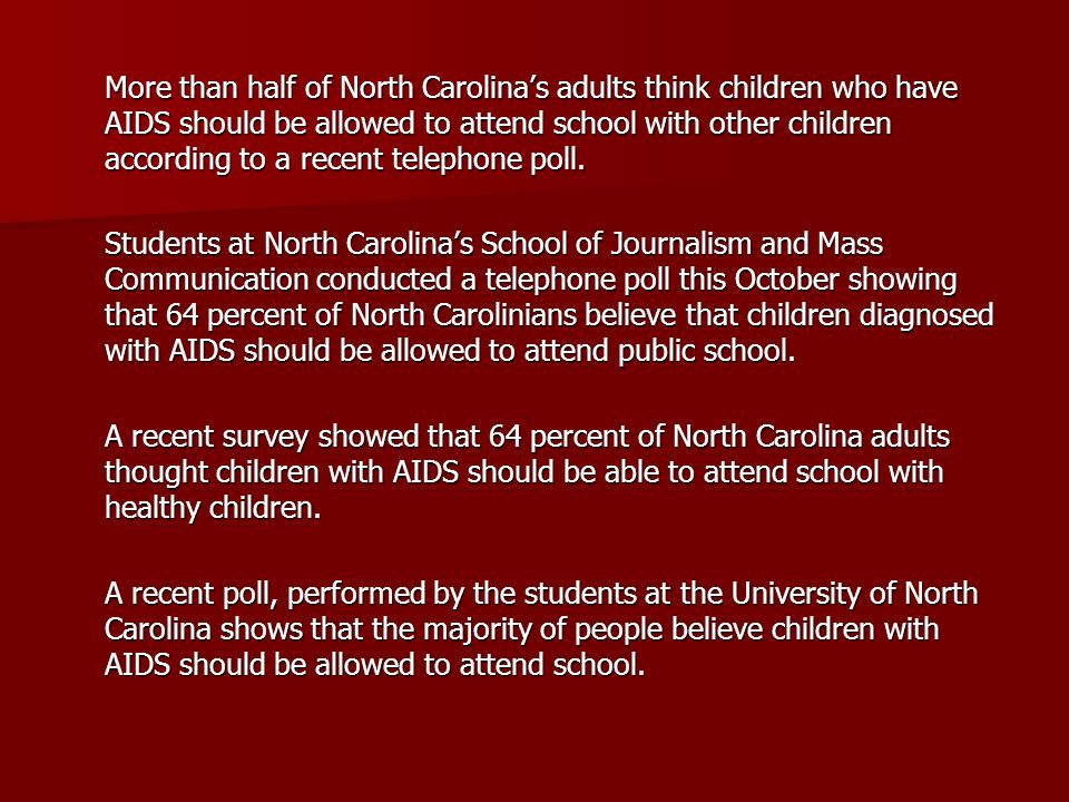 More than half of North Carolina's adults think children who have AIDS should be allowed to attend school with other children according to a recent telephone poll.