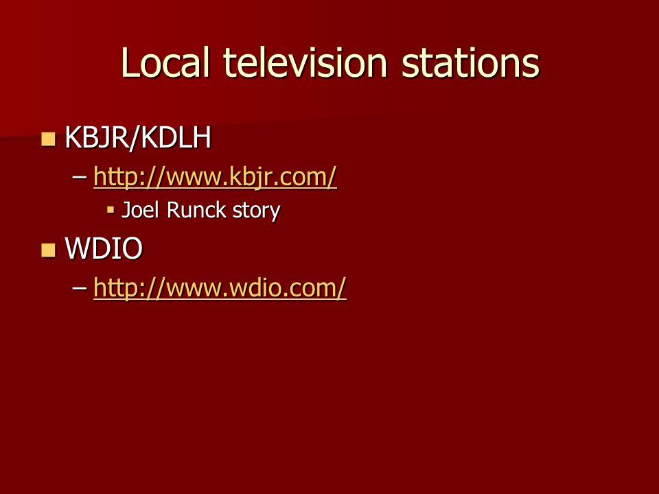 Local television stations KBJR/KDLH KBJR/KDLH –http://www.kbjr.com/ http://www.kbjr.com/  Joel Runck story WDIO WDIO –http://www.wdio.com/ http://www.wdio.com/