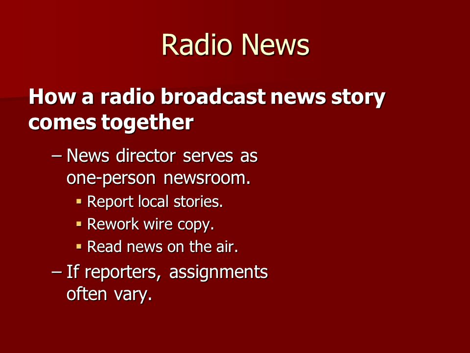 Radio News –News director serves as one-person newsroom.