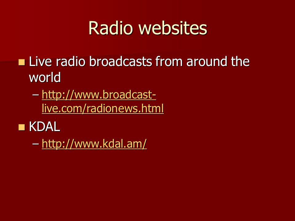 Radio websites Live radio broadcasts from around the world Live radio broadcasts from around the world –http://www.broadcast- live.com/radionews.html http://www.broadcast- live.com/radionews.htmlhttp://www.broadcast- live.com/radionews.html KDAL KDAL –http://www.kdal.am/ http://www.kdal.am/