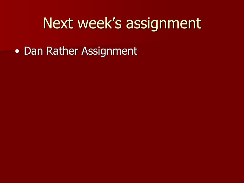 Next week's assignment Dan Rather AssignmentDan Rather Assignment