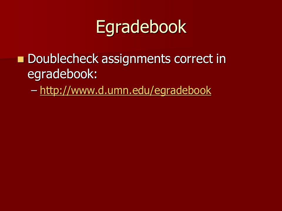 Egradebook Doublecheck assignments correct in egradebook: Doublecheck assignments correct in egradebook: –http://www.d.umn.edu/egradebook http://www.d.umn.edu/egradebook