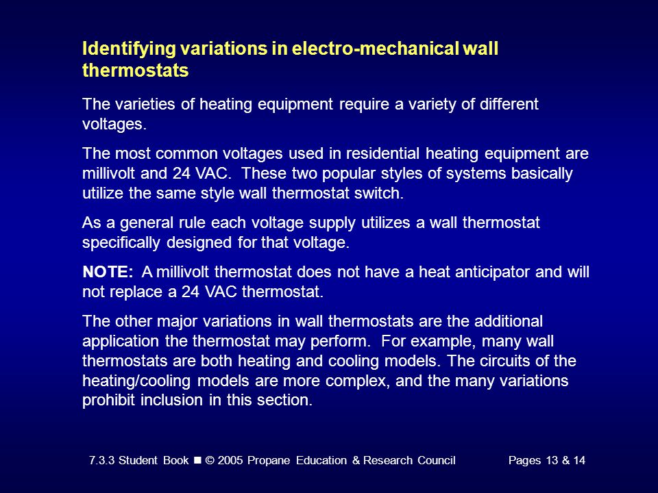 7.3.3 Student Book © 2005 Propane Education & Research CouncilPages 13 & 14 Identifying variations in electro-mechanical wall thermostats The varietie