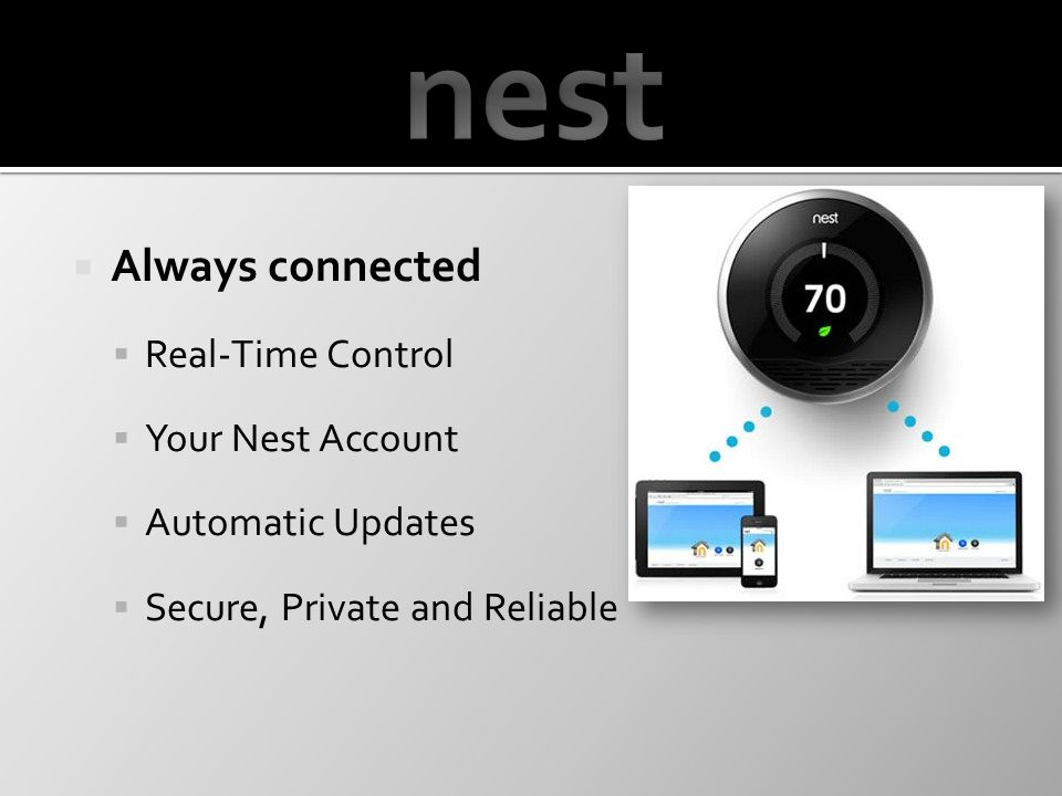  Always connected  Real-Time Control  Your Nest Account  Automatic Updates  Secure, Private and Reliable