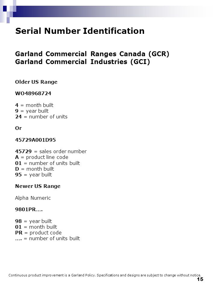 15 Serial Number Identification Garland Commercial Ranges Canada (GCR) Garland Commercial Industries (GCI) Older US Range WO48968724 4 = month built 9