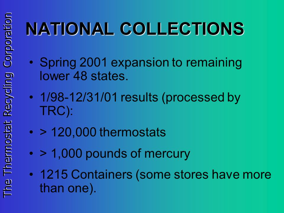 The Thermostat Recycling Corporation NATIONAL COLLECTIONS Spring 2001 expansion to remaining lower 48 states. 1/98-12/31/01 results (processed by TRC)