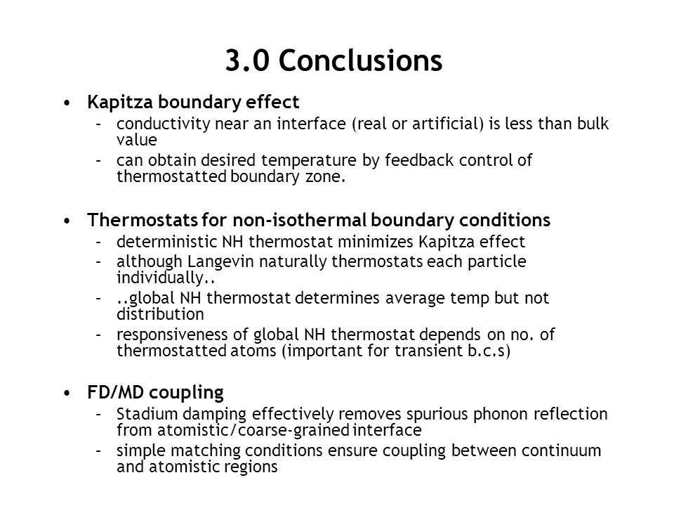 3.0 Conclusions Kapitza boundary effect –conductivity near an interface (real or artificial) is less than bulk value –can obtain desired temperature b