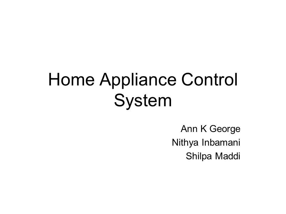 Home Appliance Control System Ann K George Nithya Inbamani Shilpa Maddi