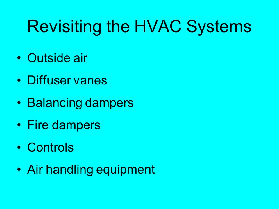 Revisiting the HVAC Systems Outside air Diffuser vanes Balancing dampers Fire dampers Controls Air handling equipment