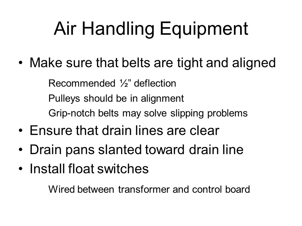 """Air Handling Equipment Make sure that belts are tight and aligned Recommended ½"""" deflection Pulleys should be in alignment Grip-notch belts may solve"""