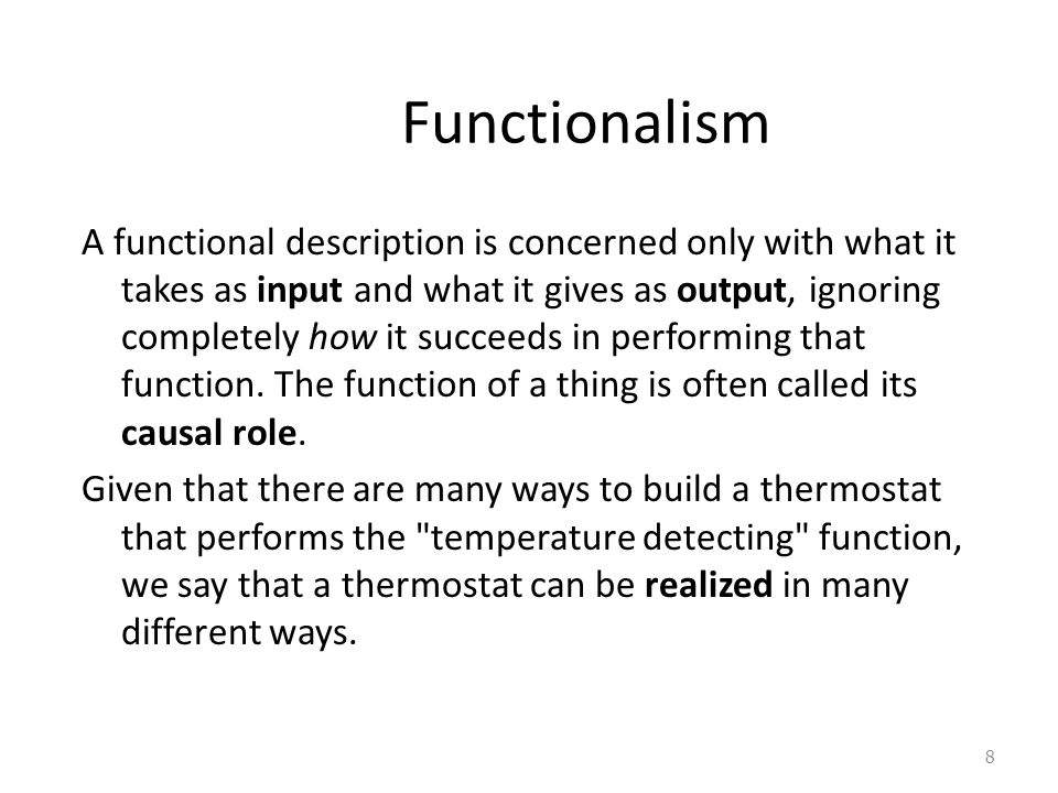 Functionalism A functional description is concerned only with what it takes as input and what it gives as output, ignoring completely how it succeeds in performing that function.