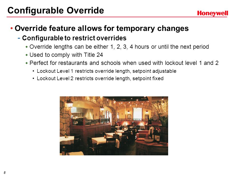 8 Override feature allows for temporary changes - Configurable to restrict overrides  Override lengths can be either 1, 2, 3, 4 hours or until the next period  Used to comply with Title 24  Perfect for restaurants and schools when used with lockout level 1 and 2 Lockout Level 1 restricts override length, setpoint adjustable Lockout Level 2 restricts override length, setpoint fixed Configurable Override