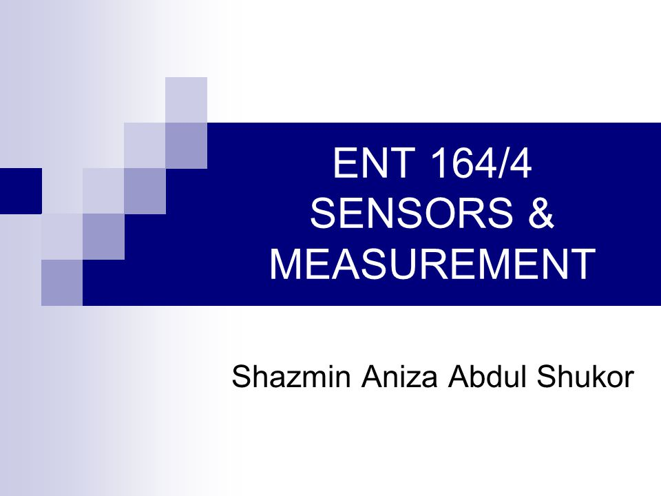 ENT 164/4 SENSORS & MEASUREMENT Shazmin Aniza Abdul Shukor