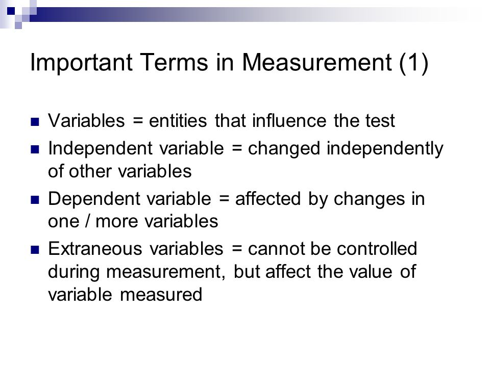 Important Terms in Measurement (1) Variables = entities that influence the test Independent variable = changed independently of other variables Depend