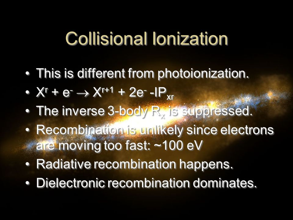 Collisional Ionization This is different from photoionization.