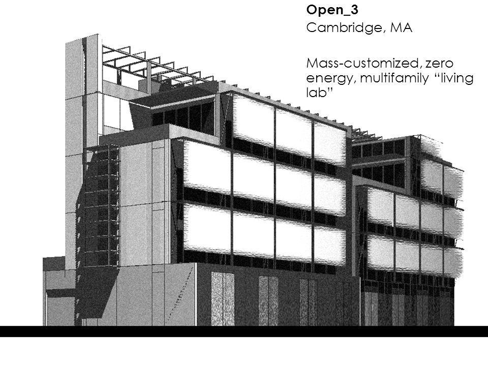Open_3: mass customized apartments Open_3 Cambridge, MA Mass-customized, zero energy, multifamily living lab