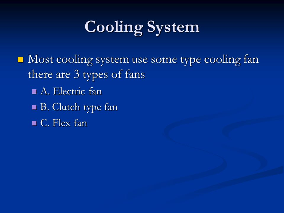 Cooling System Most cooling system use some type cooling fan there are 3 types of fans Most cooling system use some type cooling fan there are 3 types