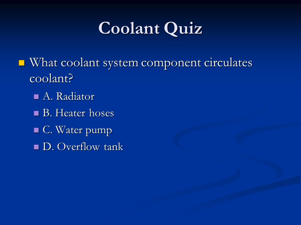 Coolant Quiz What coolant system component circulates coolant? What coolant system component circulates coolant? A. Radiator A. Radiator B. Heater hos