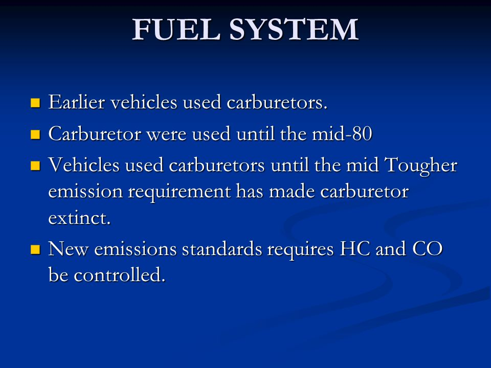 FUEL SYSTEM Earlier vehicles used carburetors. Earlier vehicles used carburetors. Carburetor were used until the mid-80 Carburetor were used until the