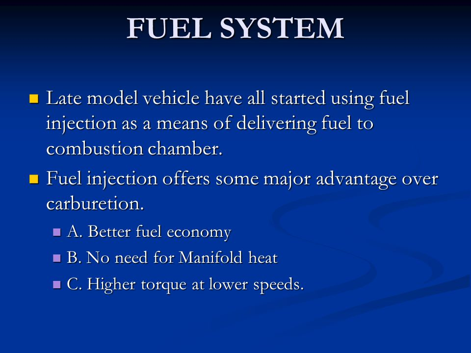 FUEL SYSTEM Late model vehicle have all started using fuel injection as a means of delivering fuel to combustion chamber. Late model vehicle have all
