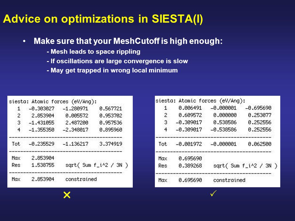 Advice on optimizations in SIESTA(I) Make sure that your MeshCutoff is high enough: - Mesh leads to space rippling - If oscillations are large converg