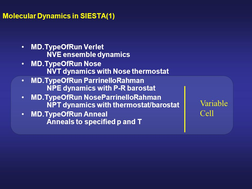 Molecular Dynamics in SIESTA(1) MD.TypeOfRun Verlet NVE ensemble dynamics MD.TypeOfRun Nose NVT dynamics with Nose thermostat MD.TypeOfRun ParrinelloR