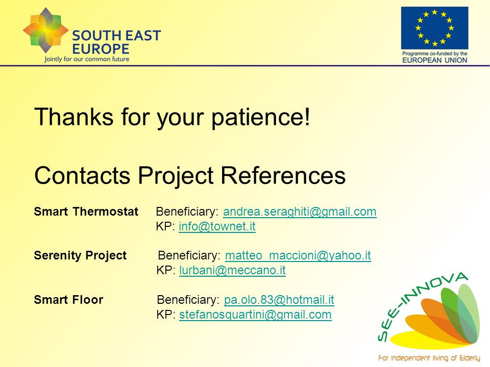 Thanks for your patience! Contacts Project References Smart Thermostat Beneficiary: andrea.seraghiti@gmail.comandrea.seraghiti@gmail.com KP: info@town
