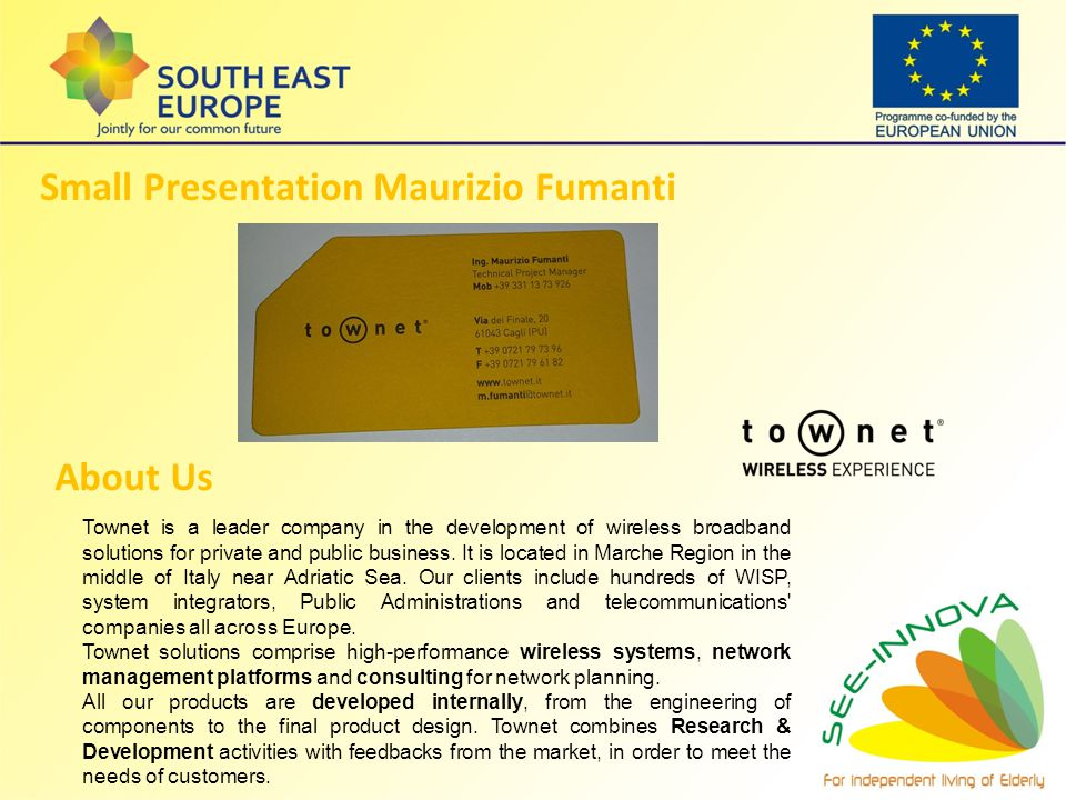 Small Presentation Maurizio Fumanti Townet is a leader company in the development of wireless broadband solutions for private and public business. It