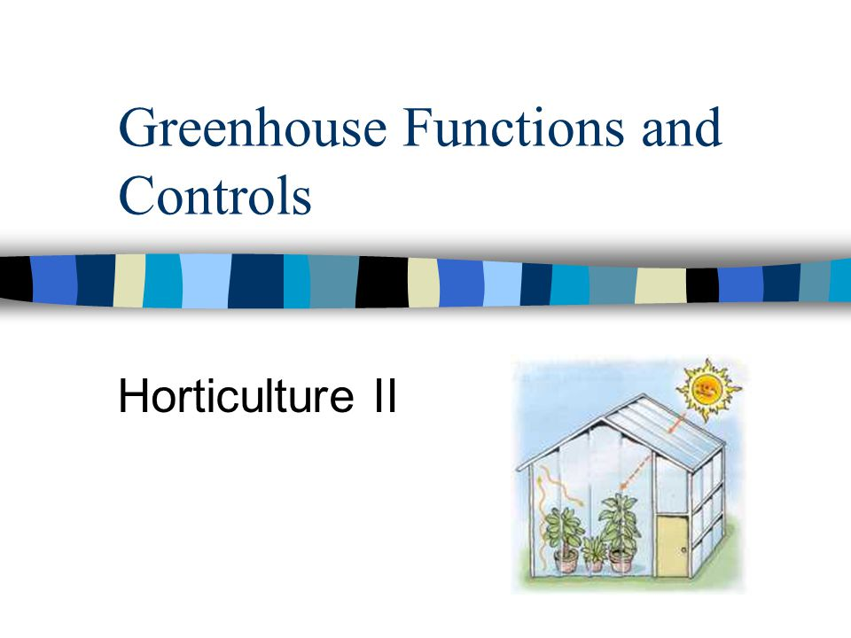 Greenhouse Functions and Controls Horticulture II