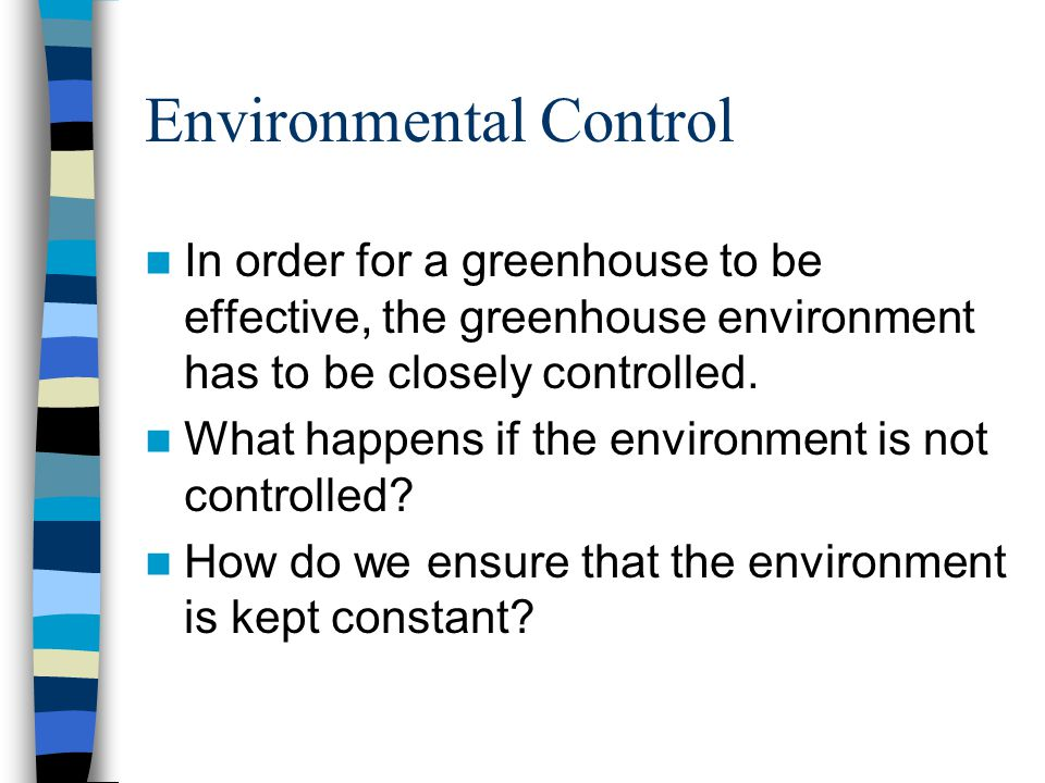 Environmental Control In order for a greenhouse to be effective, the greenhouse environment has to be closely controlled.