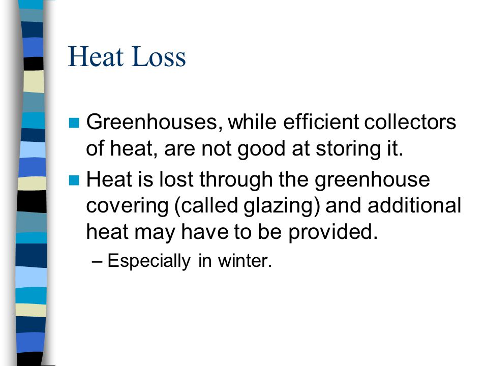 Heat Loss Greenhouses, while efficient collectors of heat, are not good at storing it.