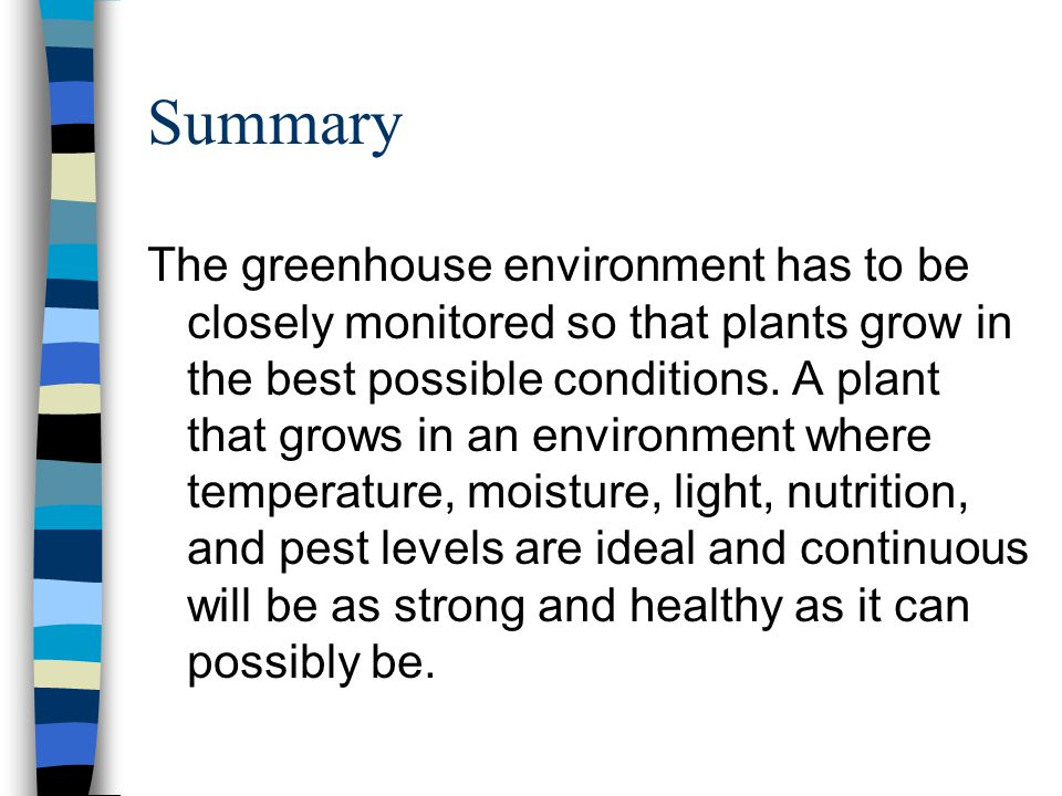 Summary The greenhouse environment has to be closely monitored so that plants grow in the best possible conditions.