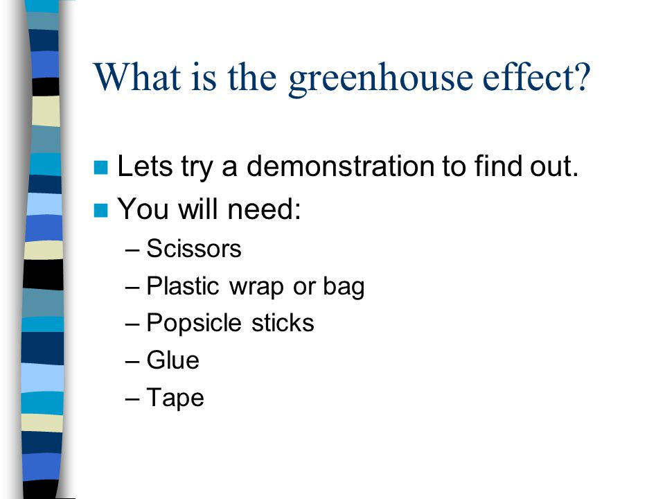 What is the greenhouse effect. Lets try a demonstration to find out.