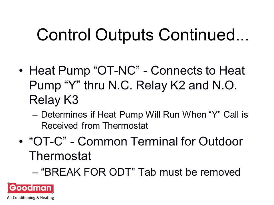 "Control Outputs Furnace ""W"" - Heat Pump ""W2/OT-NO"" Furnace ""G"" - T-Stat Input for High Speed Fan Heat Pump ""O"" - Reversing Valve Output Heat Pump ""Y"""