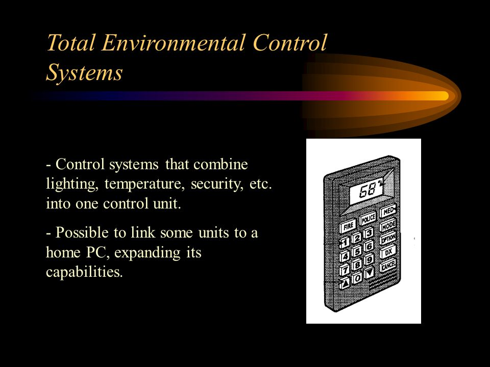 Remote Controls, Home Automation and Total Environmental Control Systems Types - Send signals through existing wiring, via plug in modules - Wireless,