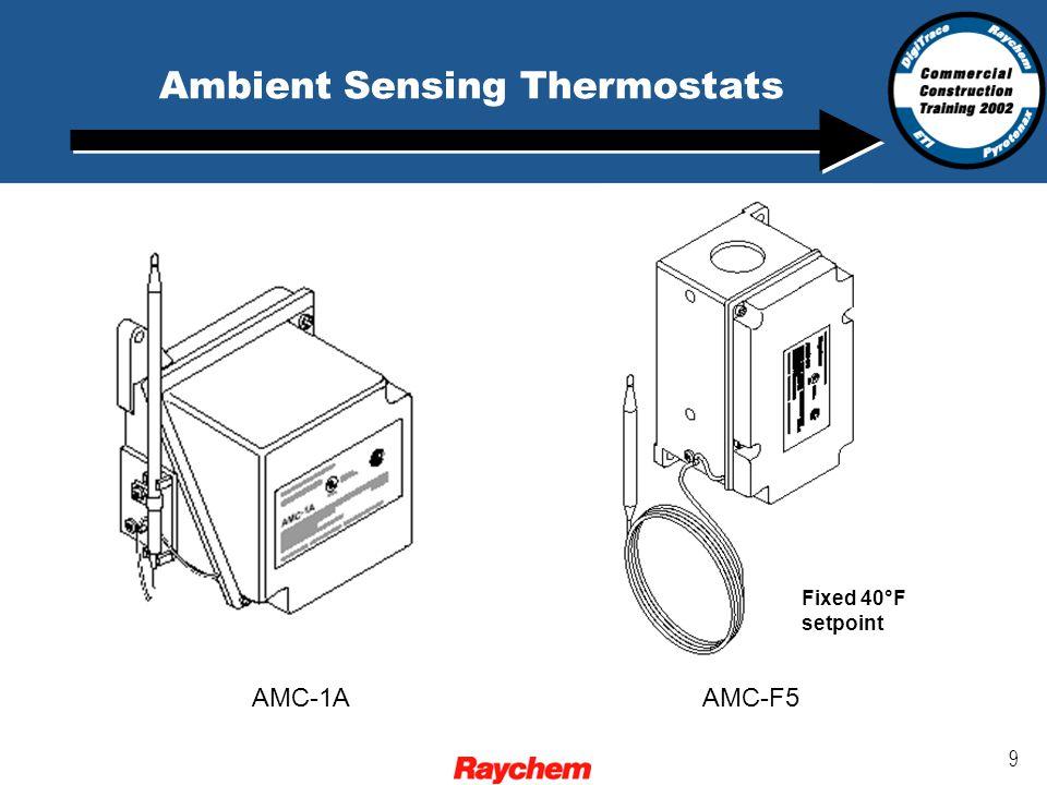9 Ambient Sensing Thermostats AMC-1AAMC-F5 Fixed 40°F setpoint