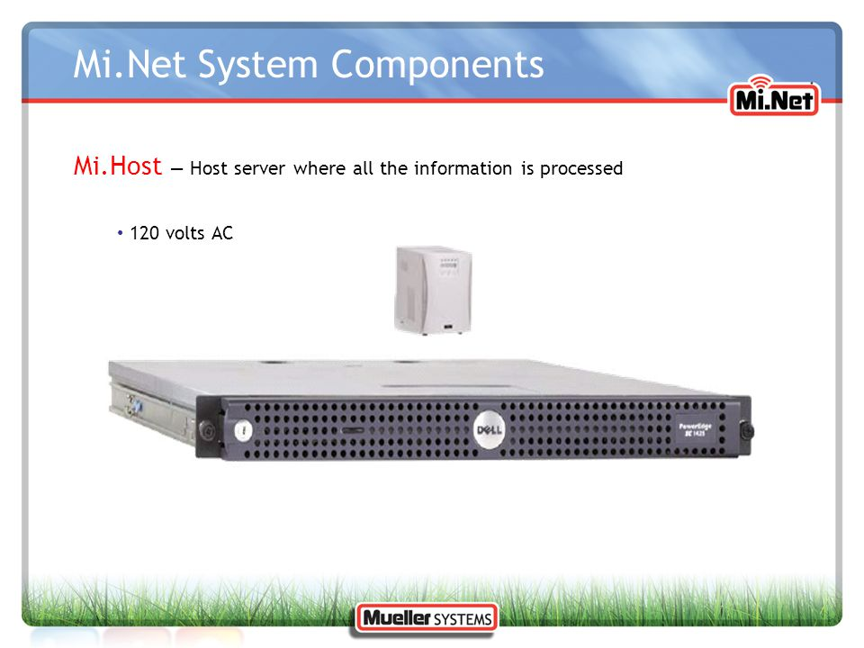 Mi.Net System Components Mi.Host — Host server where all the information is processed 120 volts AC