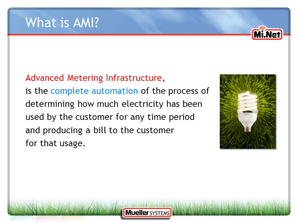 What is AMI? Advanced Metering Infrastructure, is the complete automation of the process of determining how much electricity has been used by the cust
