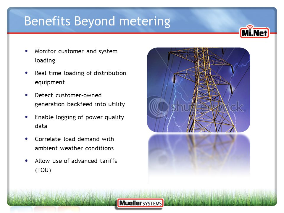Benefits Beyond metering Monitor customer and system loading Real time loading of distribution equipment Detect customer-owned generation backfeed int