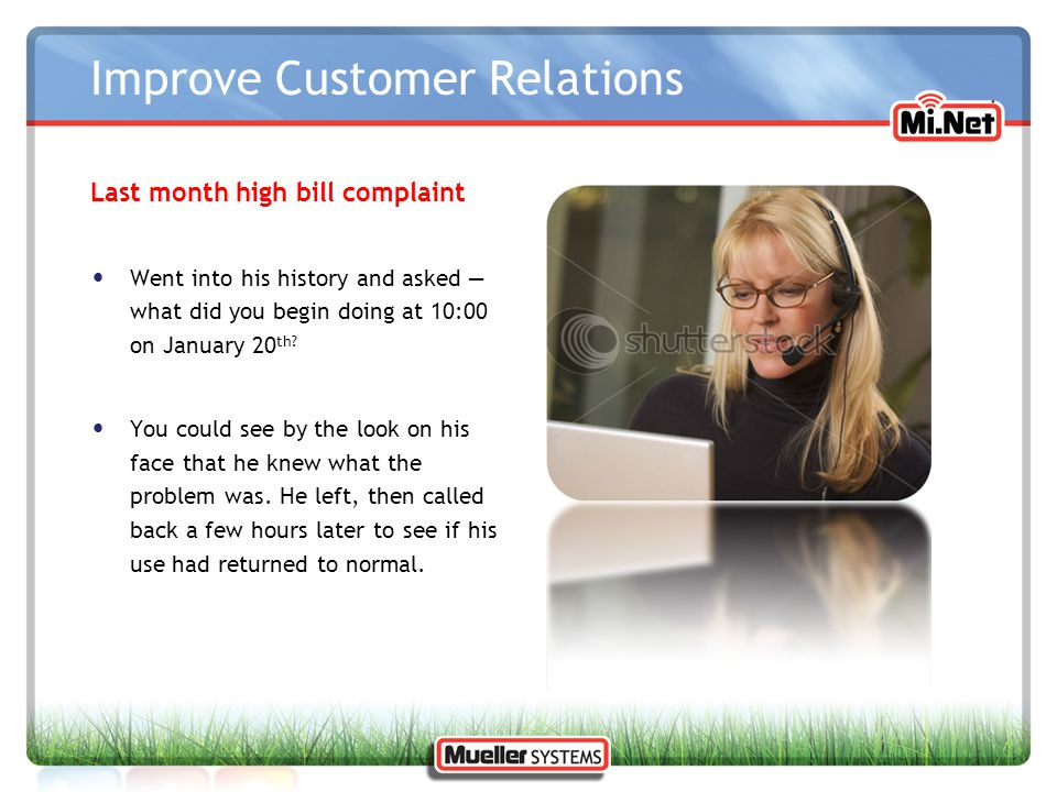 Improve Customer Relations Last month high bill complaint Went into his history and asked — what did you begin doing at 10:00 on January 20 th? You co
