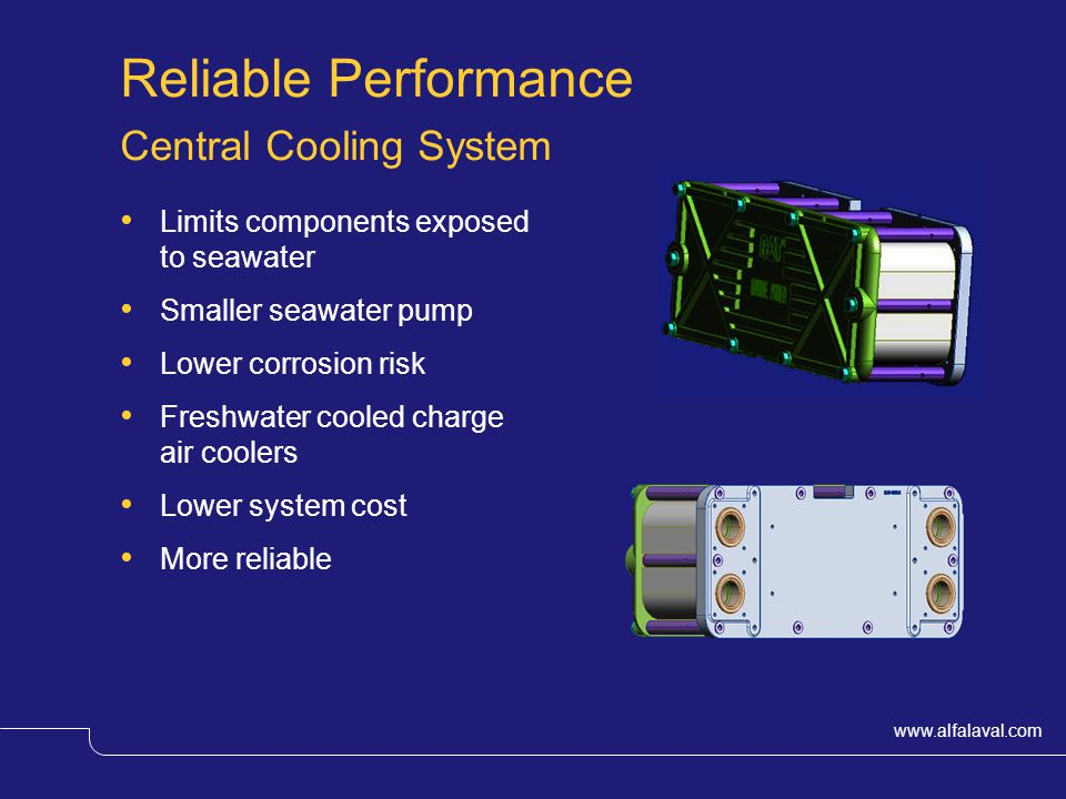 www.alfalaval.com © Alfa LavalSlide 10 Reliable Performance Central Cooling System Limits components exposed to seawater Smaller seawater pump Lower c